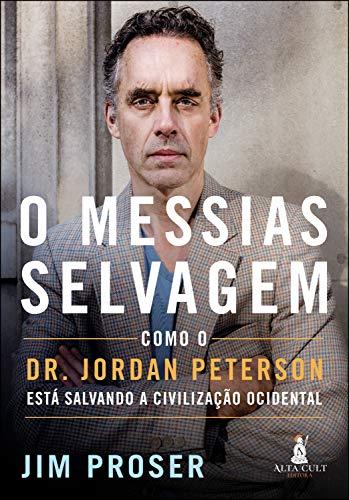 O Messias Selvagem: Como Dr. Jordan Peterson Está Salvando a Civilização Ocidental