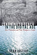 Learning to Teach in the Digital Age: New Materialities and Maker Paradigms in Schools (New Literacies and Digital Epistemologies)