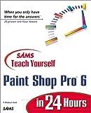 Sams Teach Yourself Paint Shop Pro 6 in 24 Hours by T. Michael Clark (1999-11-01) - T. Michael Clark
