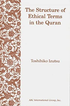 The Structure of Ethical Terms in Quran by Toshihiko Izutsu (30-Jun-2000) Paperback