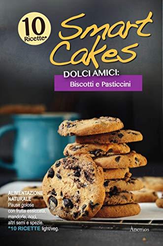 Smart Cakes. Dolci amici. Biscotti e pasticcini (Smart Cakes. Dolci Amici Light e Veg Vol. 3)