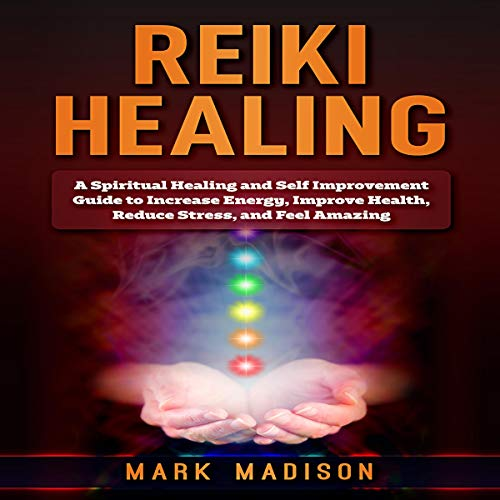 Reiki Healing: A Spiritual Healing and Self Improvement audiobook cover art