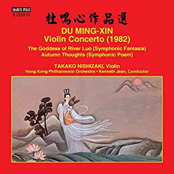 Du Mingxin: Violin Concerto, The Goddess of River Luo & Autumn Thoughts