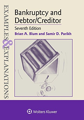 Compare Textbook Prices for Examples & Explanations for Bankruptcy and Debtor/Creditor 7 Edition ISBN 9781454883203 by Blum, Brian A.
