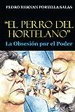 El Perro del Hortelano: La Obsesion por el Poder by Pedro Hernan Portilla Salas (2014-05-12)