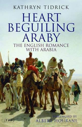 Heart Beguiling Araby: The English Romance with Arabia (Tauris Parke Paperbacks)