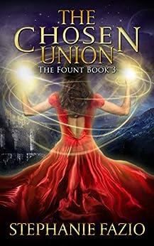 The Chosen Union (The Fount Book 3) by [Stephanie Fazio]