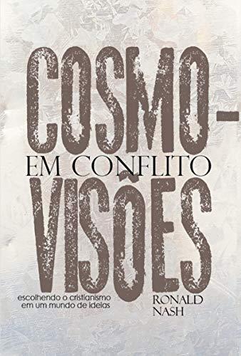 Cosmovisões em conflito: Escolhendo o cristianismo em um mundo de ideias