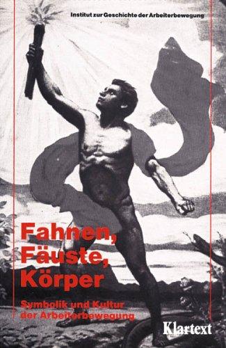 Fahnen, Fäuste, Körper: Symbolik und Kultur der Arbeiterbewegung