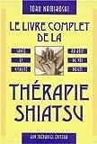 Livre complet de la thérapie shiatsu - Santé et Vitalité au bout de vos doigts