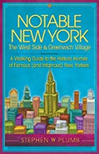 Notable New York: The West Side & Greenwich Village: A Walking Guide to the Historic Homes of Famous (and Infamous) New Yorkers (Notable New York series)