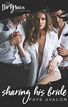 Sharing His Bride: A Sexy Menage Romance by [Faye Avalon]