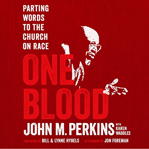One Blood     Parting Words to the Church on Race              By:                                                                                                                                 John M. Perkins,                                                                                        Karen Waddles                               Narrated by:                                                                                                                                 Calvin Robinson                      Length: 4 hrs and 33 mins     39 ratings     Overall 4.8