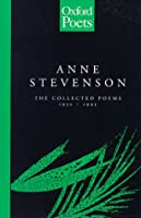The Collected Poems of Anne Stevenson 1955-1995 (Oxford Poets)