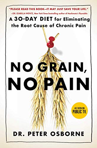 No Grain, No Pain: A 30-Day Diet for Eliminating the Root Cause of Chronic Pain (English Edition)