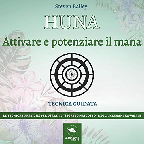Huna. Attivare e potenziare il mana     Tecnica guidata              By:                                                                                                                                 Steven Bailey                               Narrated by:                                                                                                                                 Fabio Farnè                      Length: 1 hr and 16 mins     Not rated yet     Overall 0.0