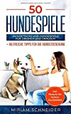 50 Hundespiele: Hundetricks und Hundespiele für drinnen und draußen + Tipps für die...