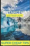 Super Cheap Antarctica Travel Guide 2020: Enjoy a $10,000 trip to...