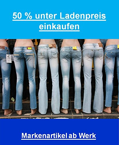 50 Prozent unter Ladenpreis einkaufen: Ab Fabrik kaufen. Decken Sie sich zu Schleuderpreisen mit den besten Markenartikeln ein. (German Edition)