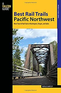 Best Rail Trails Pacific Northwest: More Than 60 Rail Trails in Washington, Oregon, and Idaho (Best Rail Trails Series)