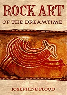 Rock Art of the Dreamtime: Images of Ancient Australia