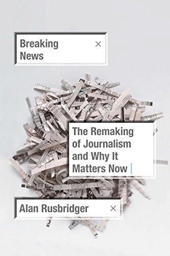 Compare Textbook Prices for Breaking News: The Remaking of Journalism and Why It Matters Now  ISBN 9780374279622 by Rusbridger, Alan