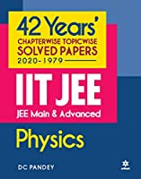 42 Years Chapterwise Topicwise Solved Papers (2020-1979) IIT JEE Main & Advanced Physics