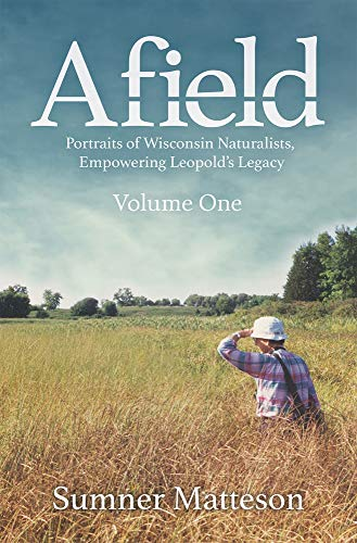 Compare Textbook Prices for Afield: Portraits of Wisconsin Naturalists, Empowering Leopold's Legacy None Edition ISBN 9781942586593 by Matteson, Sumner