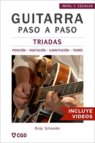 Tríadas - Guitarra Paso a Paso - con Videos HD: Posiciónes y Digitaciónes - Ejercicios - Teoría (Escalas, Guitarra Paso a Paso (Con videos HD) nº 1)