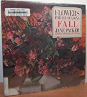 Flowers for All Seasons: Fall