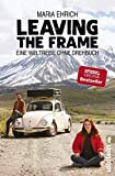 Leaving the Frame: Eine Weltreise ohne Drehbuch - Maria Ehrich