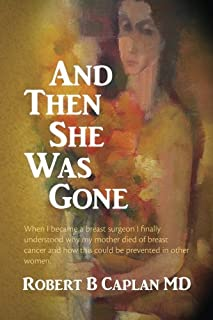 And Then She Was Gone: When I became a breast surgeon I finally understood why my mother died of breast cancer and how thi...