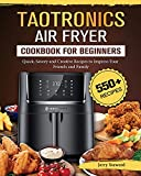 TaoTronics Air Fryer Cookbook For Beginners: 550+ Quick, Savory and Creative Recipes to Impress Your...