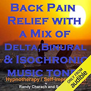 Back Pain Relief with a Mix of Delta Binaural Isochronic Tones     3-in-1 Legendary, Complete Hypnotherapy Session              By:                                                                                                                                 Randy Charach,                                                                                        Sunny Oye                               Narrated by:                                                                                                                                 Randy Charach                      Length: 37 mins     Not rated yet     Overall 0.0
