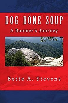 DOG BONE SOUP (Historical Fiction): A Boomer's Journey by [Bette Stevens]