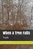 When a Tree Falls: Truth