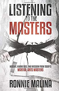 Listening to the Masters: Insight, Knowledge, and Wisdom from Today's Martial Arts Masters