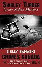 Shirley Turner: Doctor, Stalker, Murderer (Crimes Canada: True Crimes That Shocked The Nation) by Kelly Banaski (2015-06-05)