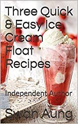 Image: Three Quick and Easy Ice Cream Float Recipes: Independent Author | Kindle Edition | by Swan Aung (Author). Publication Date: March 30, 2020