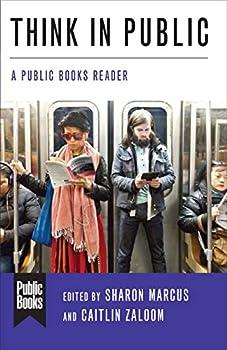 Think in Public  A Public Books Reader  Public Books Series