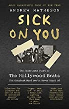 Sick On You: The Disastrous Story of The Hollywood Brats by Andrew Matheson (2016-07-21)