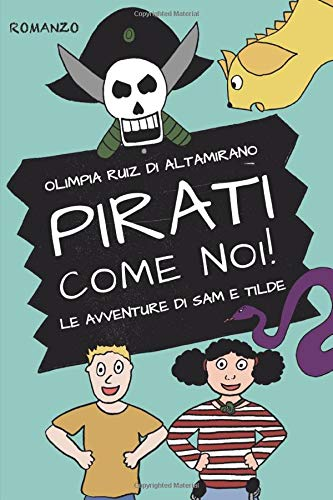 Pirati come noi!: Avventura, amicizia, mistero e tante creature magiche. Romanzo per bambini.