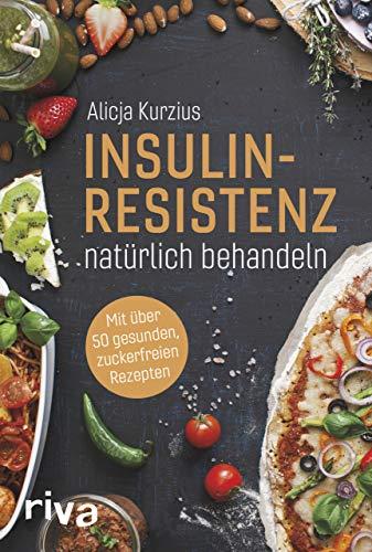 Buchseite und Rezensionen zu 'Insulinresistenz natürlich behandeln: Mit über 60 gesunden, zuckerfreien Rezepten' von Alicja Kurzius
