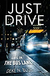 Image: JUST DRIVE: Life in the Bus Lane | Paperback: 310 pages | by Deke N Blue (Author). Publisher: JUST ZAKANNA PRODUCTIONS INC. (October 30, 2017)