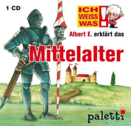 Ich weiss was: Albert E. erklärt die das Mittelalter Kinder Wissens CD Hörbuch