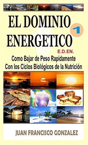 EL DOMINIO ENERGÉTICO 1: Cómo Bajar de Peso Rápidamente con los Ciclos Biológicos de la Nutrición.