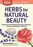 Herbs for Natural Beauty: Create Your Own Herbal Shampoos, Cleansers, Creams, Bath Blends, and More. A Storey BASICS® Title (English Edition)
