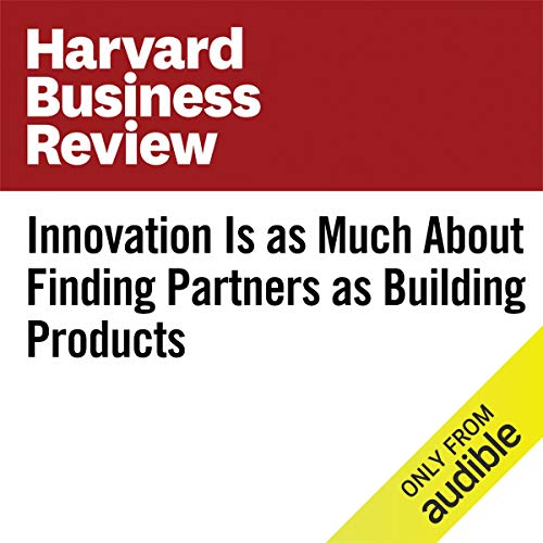 Innovation Is as Much About Finding Partners as Building Products copertina