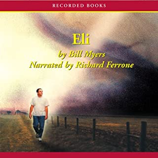 Eli                   By:                                                                                                                                 Bill Myers                               Narrated by:                                                                                                                                 Richard Ferrone                      Length: 11 hrs and 56 mins     45 ratings     Overall 4.5