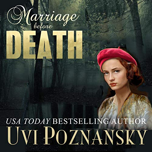 Marriage Before Death: WWII Spy Thriller     Still Life with Memories, Book 5              By:                                                                                                                                 Uvi Poznansky                               Narrated by:                                                                                                                                 Don Warrick                      Length: 4 hrs and 23 mins     15 ratings     Overall 4.6
